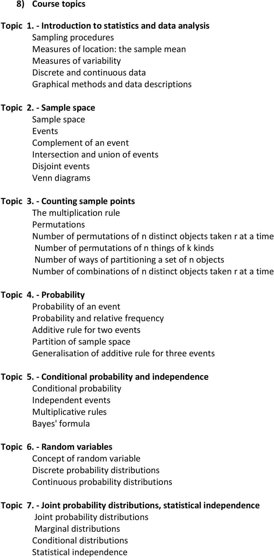 Topic 2. - Sample space Sample space Events Complement of an event Intersection and union of events Disjoint events Venn diagrams Topic 3.