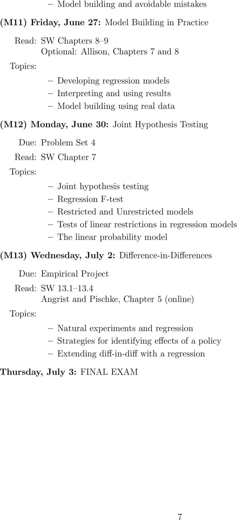 Unrestricted models Tests of linear restrictions in regression models The linear probability model (M13) Wednesday, July 2: Difference-in-Differences Due: Empirical Project Read: SW 13.1 13.