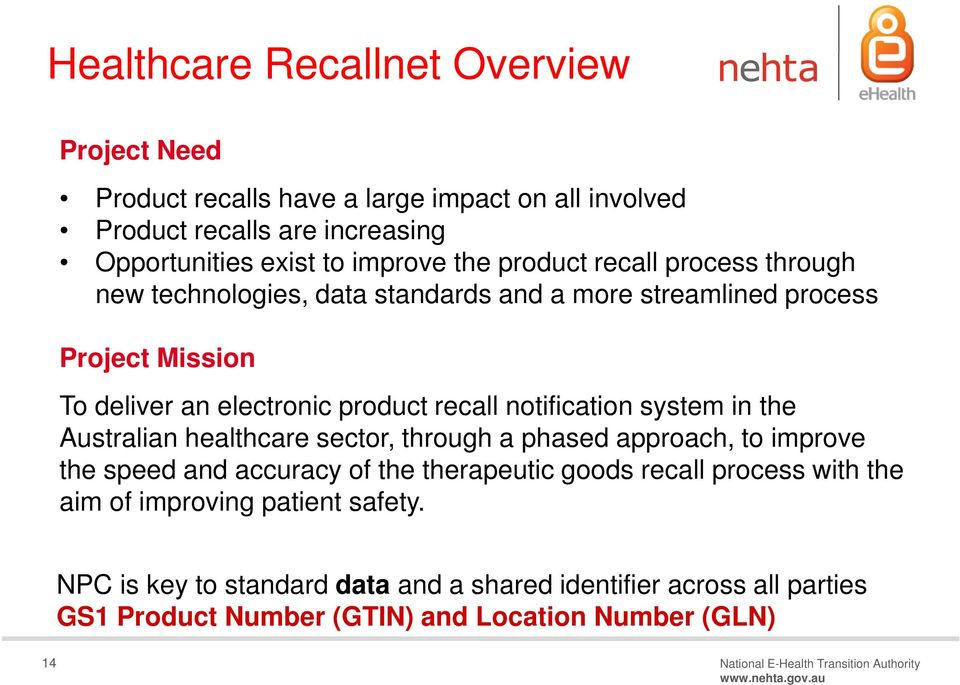 the Australian healthcare sector, through a phased approach, to improve the speed and accuracy of the therapeutic goods recall process with the aim of improving patient