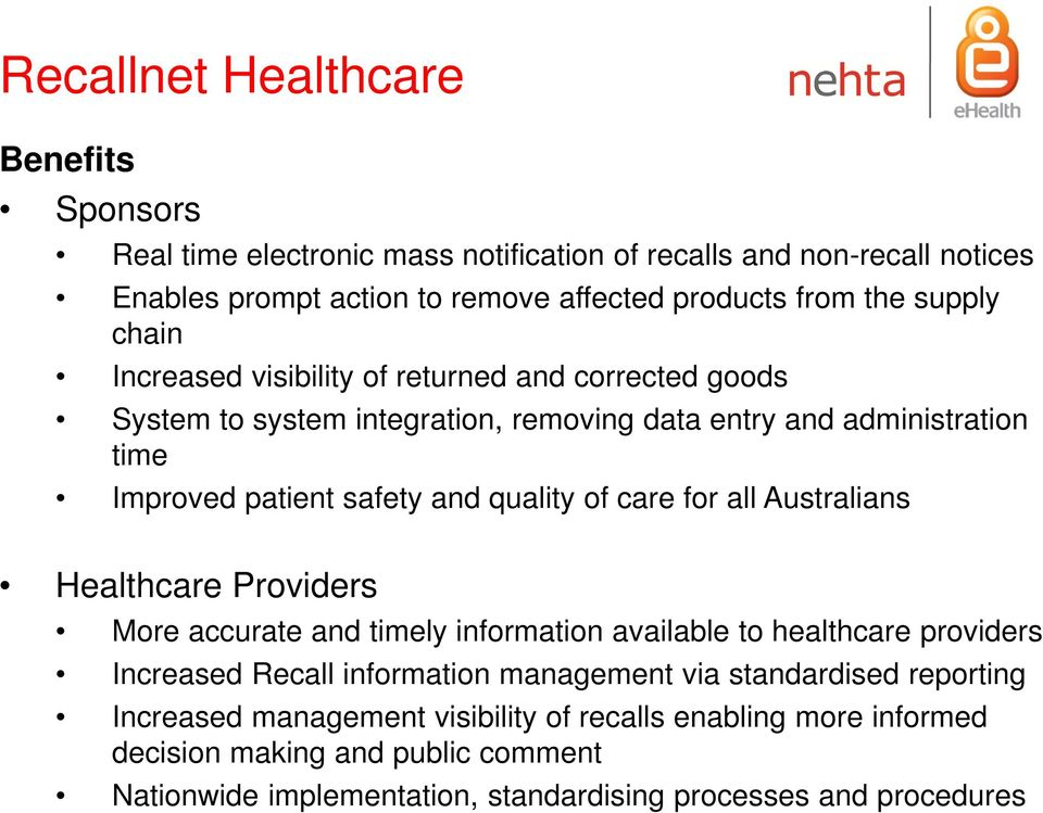 Australians Healthcare Providers More accurate and timely information available to healthcare providers Increased Recall information management via standardised reporting Increased