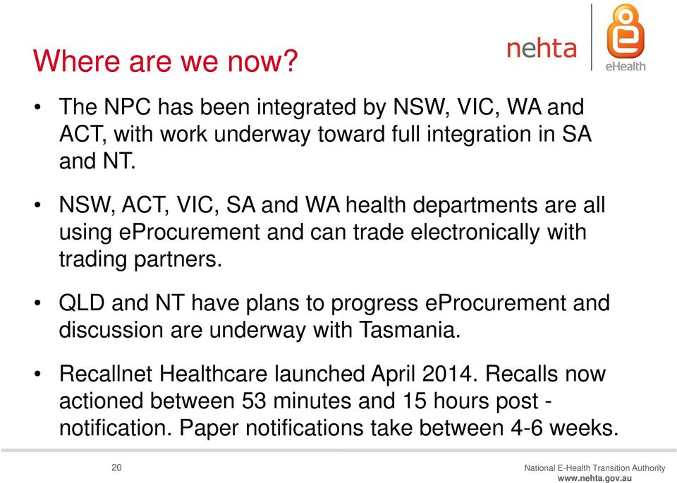 QLD and NT have plans to progress eprocurement and discussion are underway with Tasmania. Recallnet Healthcare launched April 2014.