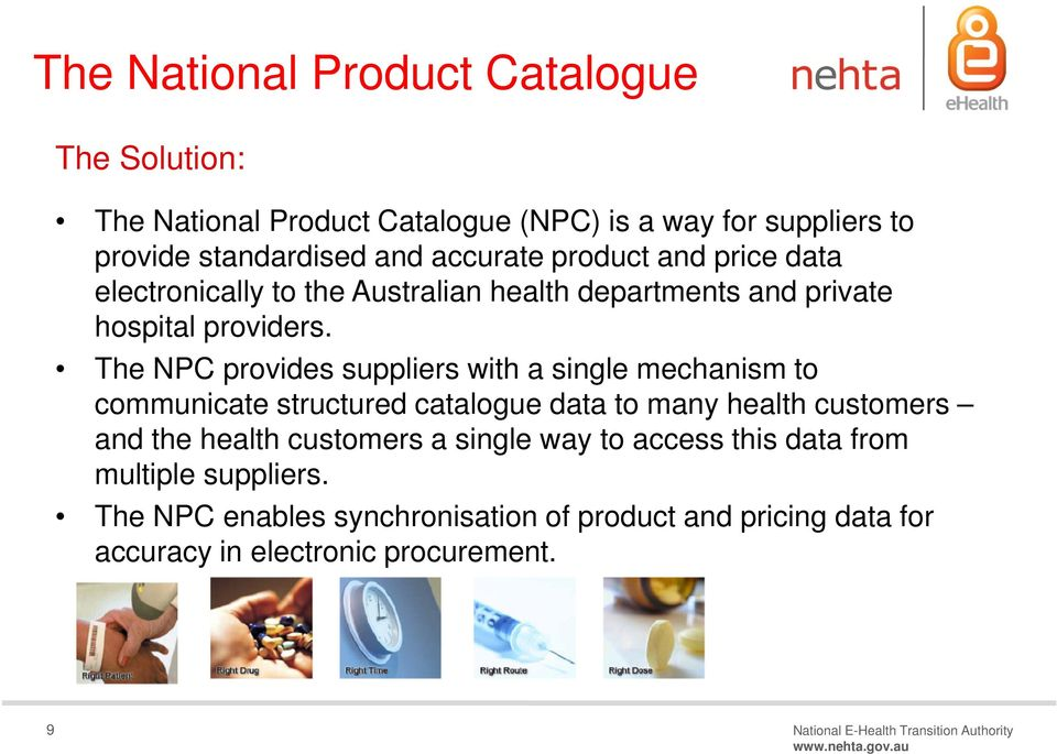 The NPC provides suppliers with a single mechanism to communicate structured catalogue data to many health customers and the health customers a