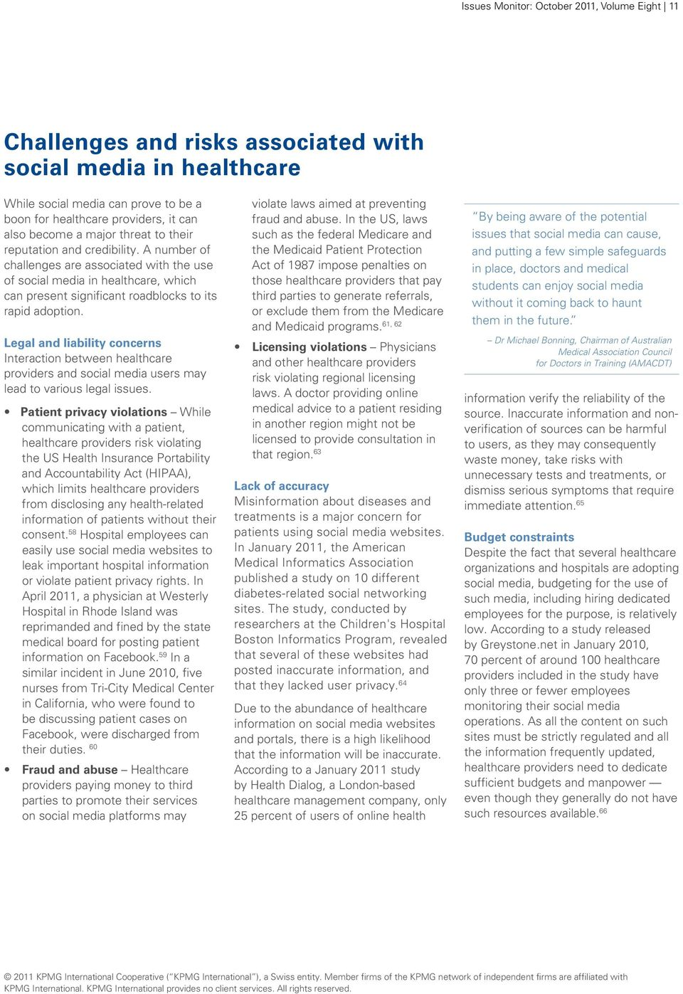 A number of challenges are associated with the use of social media in healthcare, which can present significant roadblocks to its rapid adoption.