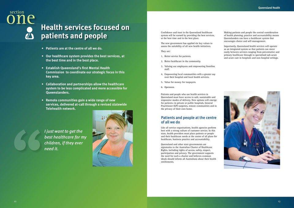 The new government has applied six key values to assess the suitability of all new health initiatives. They are: 1. Better service for patients. 2. Better healthcare in the community.