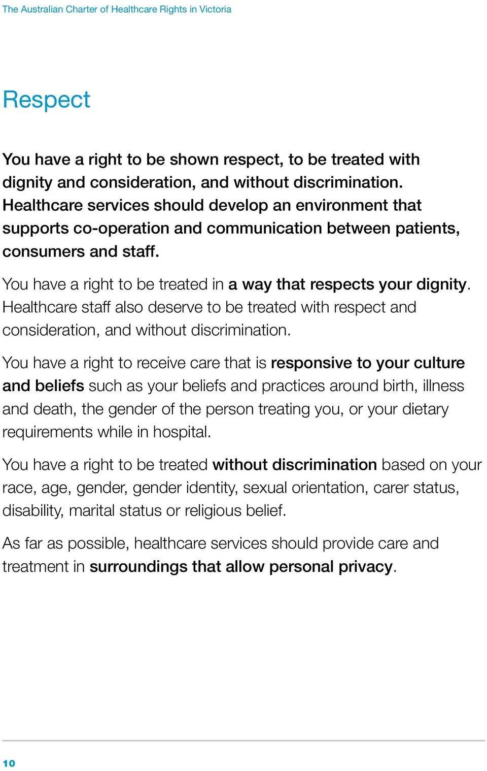 You have a right to be treated in a way that respects your dignity. Healthcare staff also deserve to be treated with respect and consideration, and without discrimination.