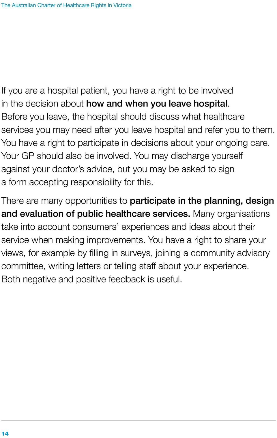 You have a right to participate in decisions about your ongoing care. Your GP should also be involved.