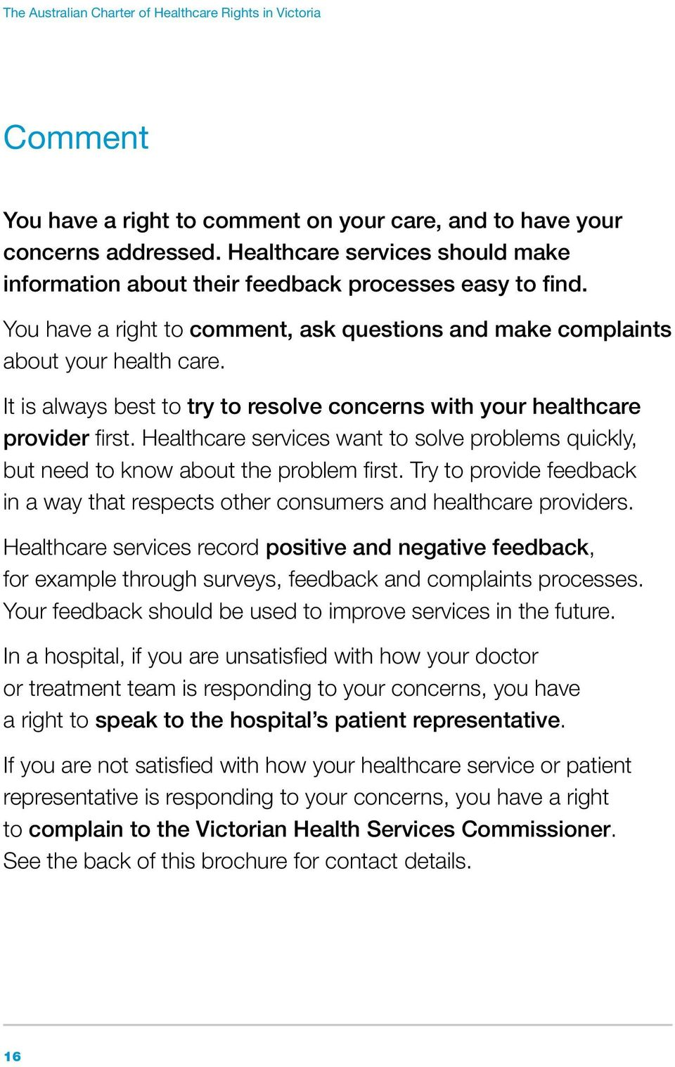 It is always best to try to resolve concerns with your healthcare provider first. Healthcare services want to solve problems quickly, but need to know about the problem first.