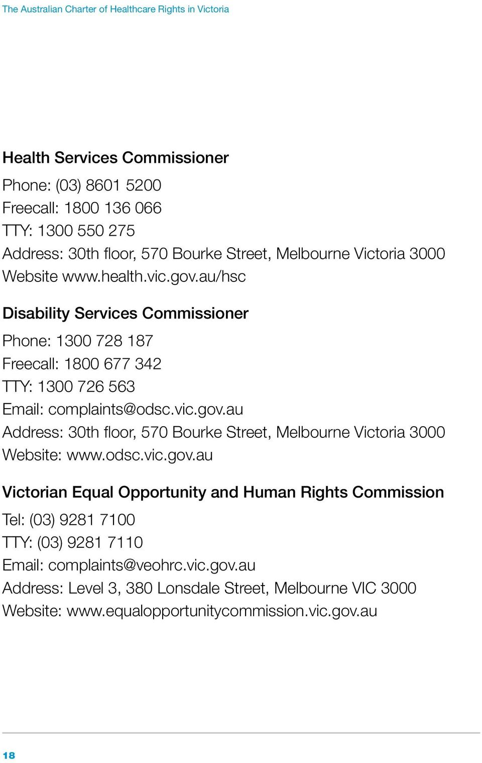 au/hsc Disability Services Commissioner Phone: 1300 728 187 Freecall: 1800 677 342 TTY: 1300 726 563 Email: complaints@odsc.vic.gov.