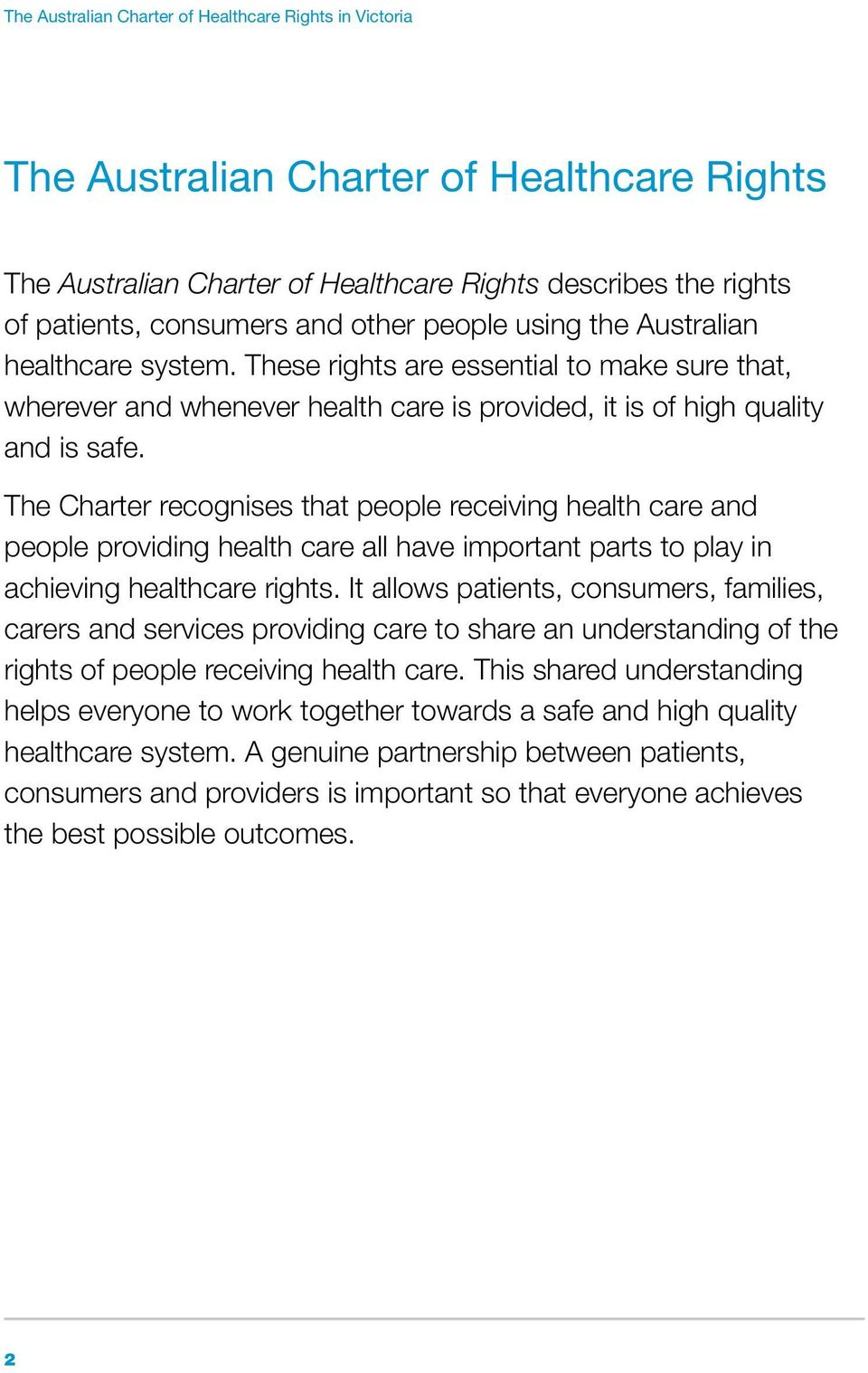 The Charter recognises that people receiving health care and people providing health care all have important parts to play in achieving healthcare rights.