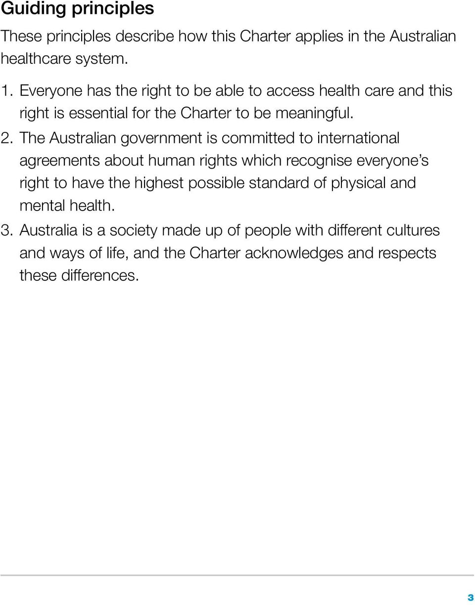 The Australian government is committed to international agreements about human rights which recognise everyone s right to have the highest