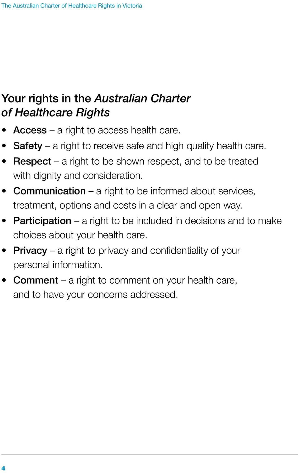 Communication a right to be informed about services, treatment, options and costs in a clear and open way.
