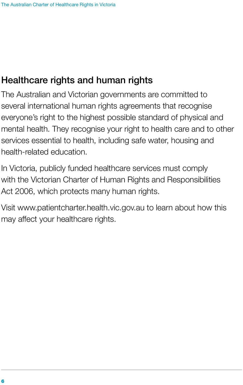 They recognise your right to health care and to other services essential to health, including safe water, housing and health-related education.