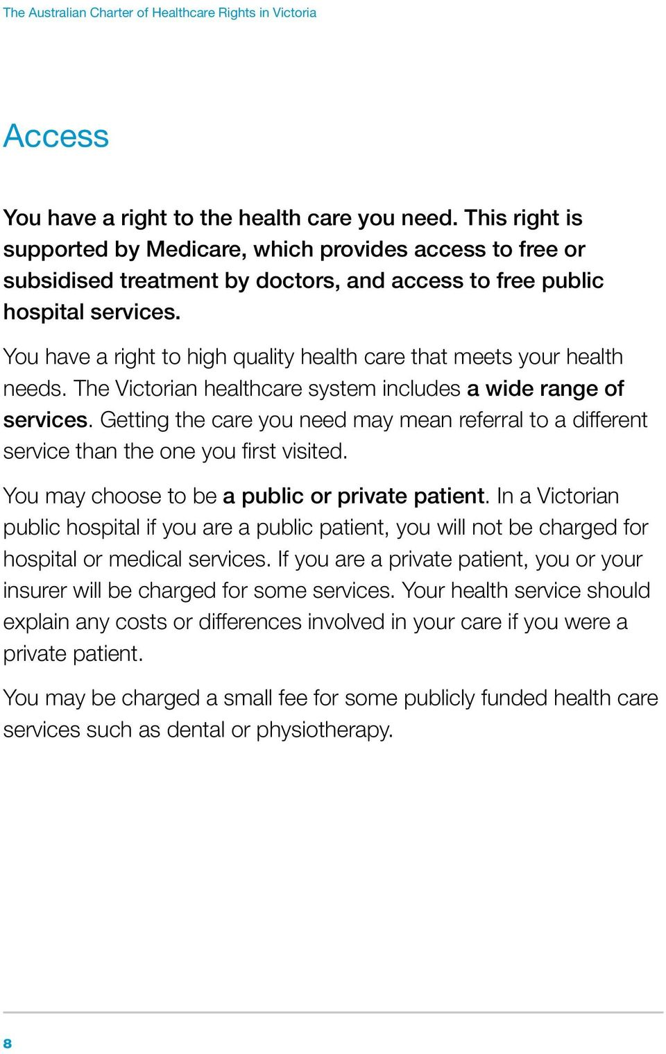 You have a right to high quality health care that meets your health needs. The Victorian healthcare system includes a wide range of services.