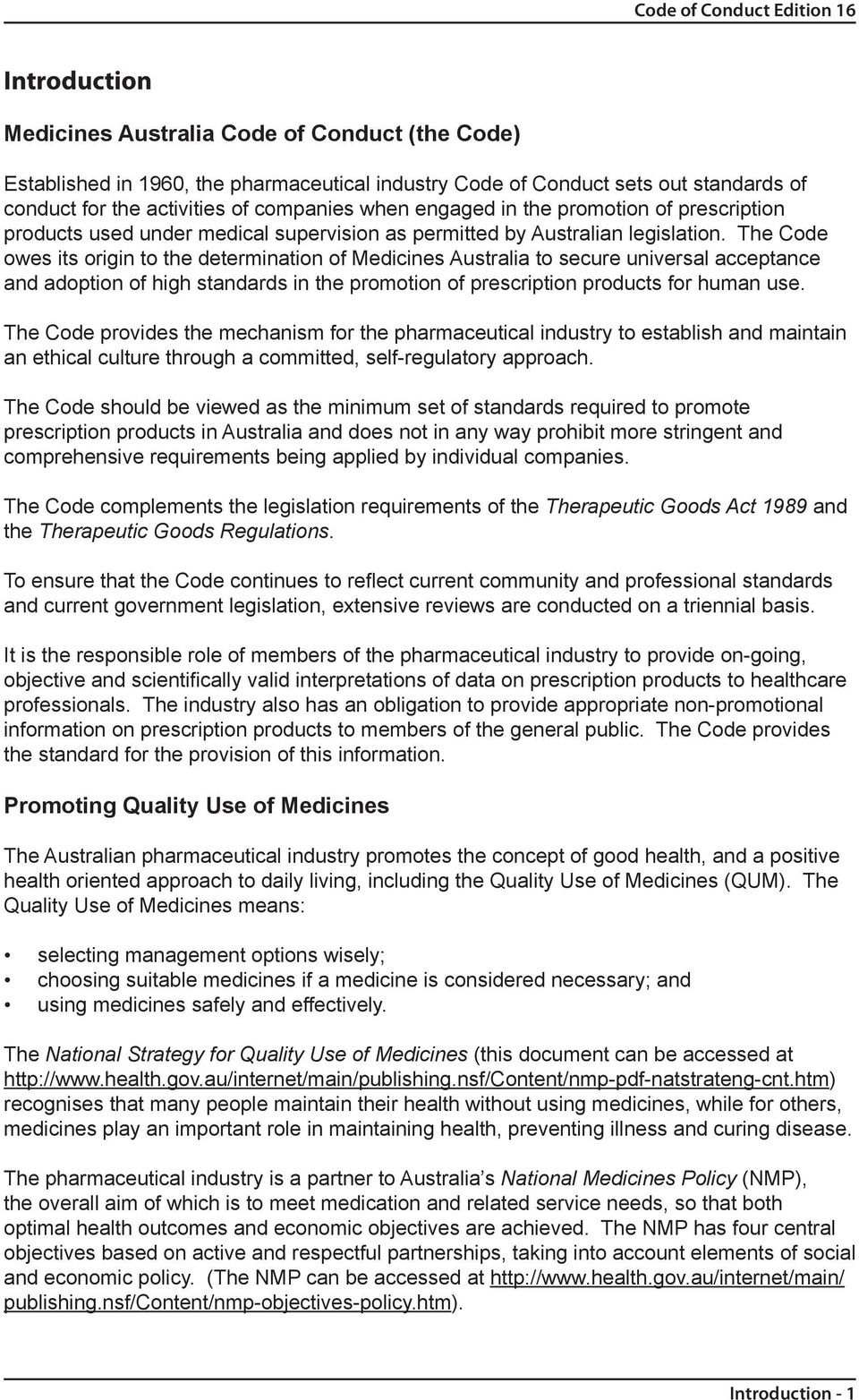 The Code owes its origin to the determination of Medicines Australia to secure universal acceptance and adoption of high standards in the promotion of prescription products for human use.