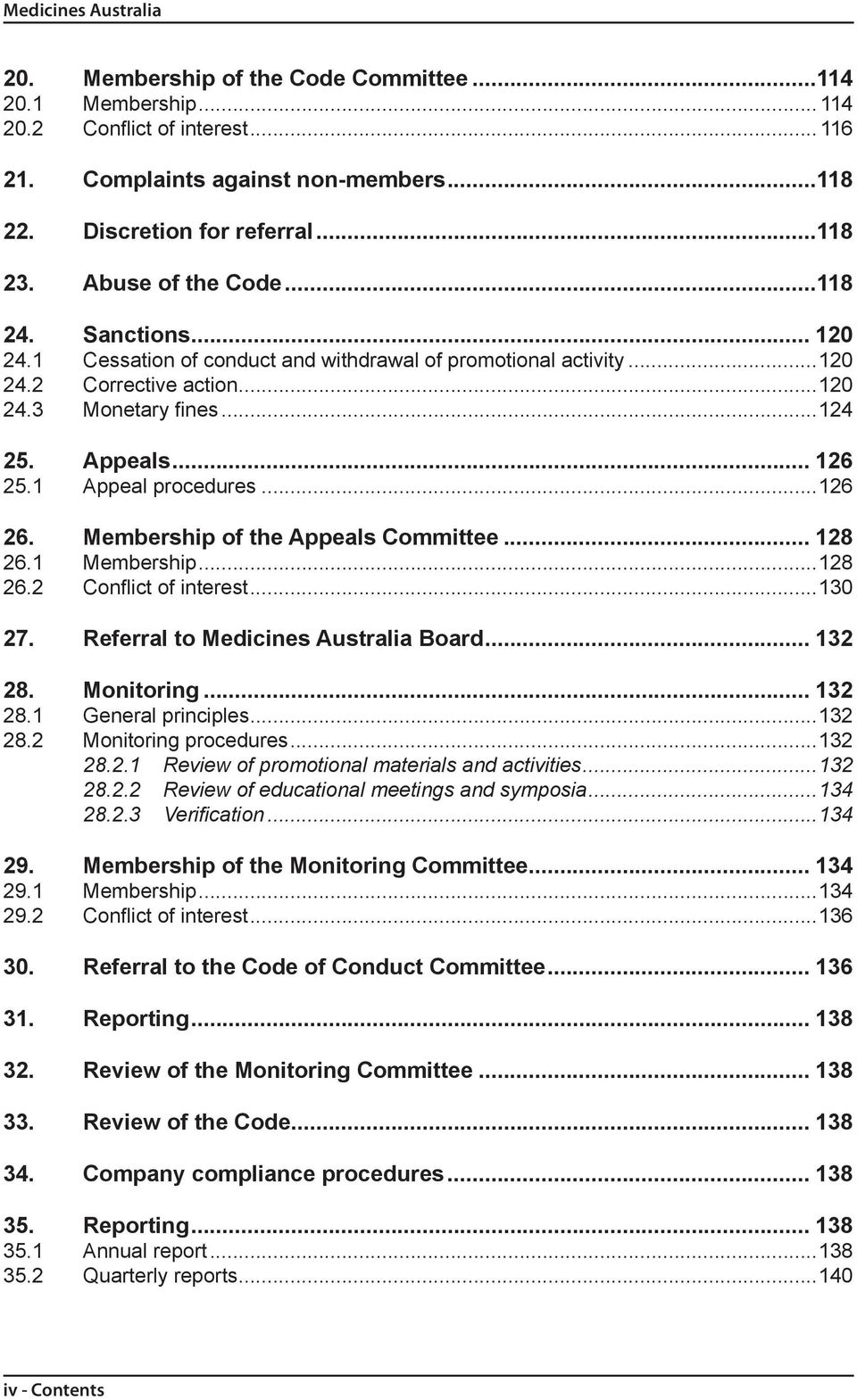 1 Appeal procedures...126 26. Membership of the Appeals Committee... 128 26.1 Membership...128 26.2 Conflict of interest...130 27. Referral to Medicines Australia Board... 132 28. Monitoring... 132 28.1 General principles.