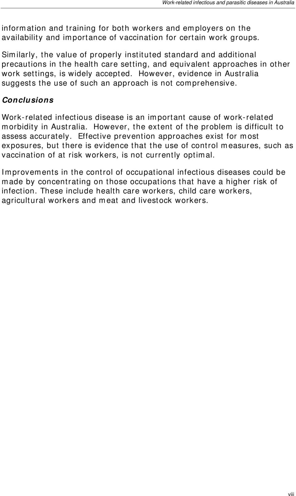 However, evidence in Australia suggests the use of such an approach is not comprehensive. Conclusions Work-related infectious disease is an important cause of work-related morbidity in Australia.