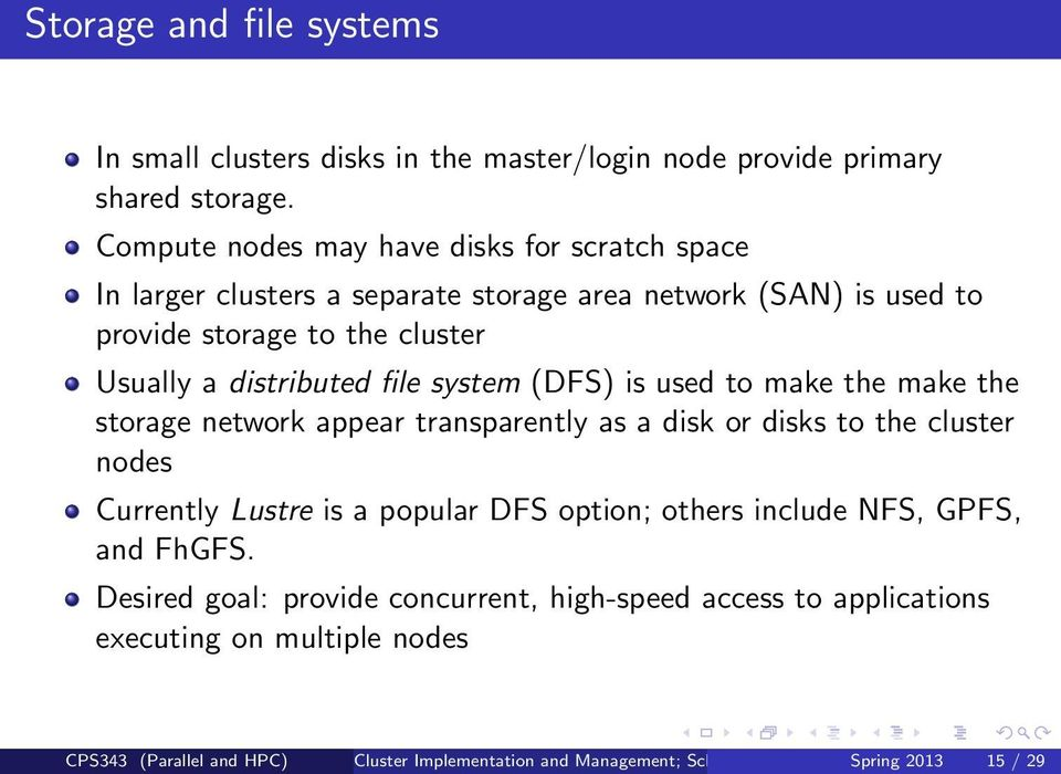distributed file system (DFS) is used to make the make the storage network appear transparently as a disk or disks to the cluster nodes Currently Lustre is a popular