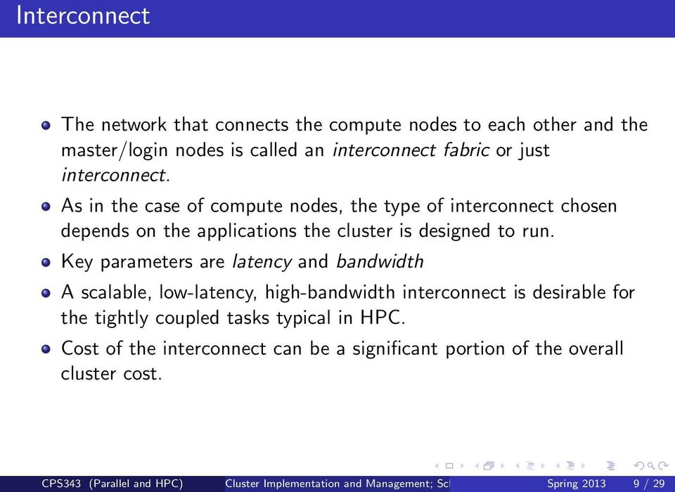Key parameters are latency and bandwidth A scalable, low-latency, high-bandwidth interconnect is desirable for the tightly coupled tasks typical in HPC.
