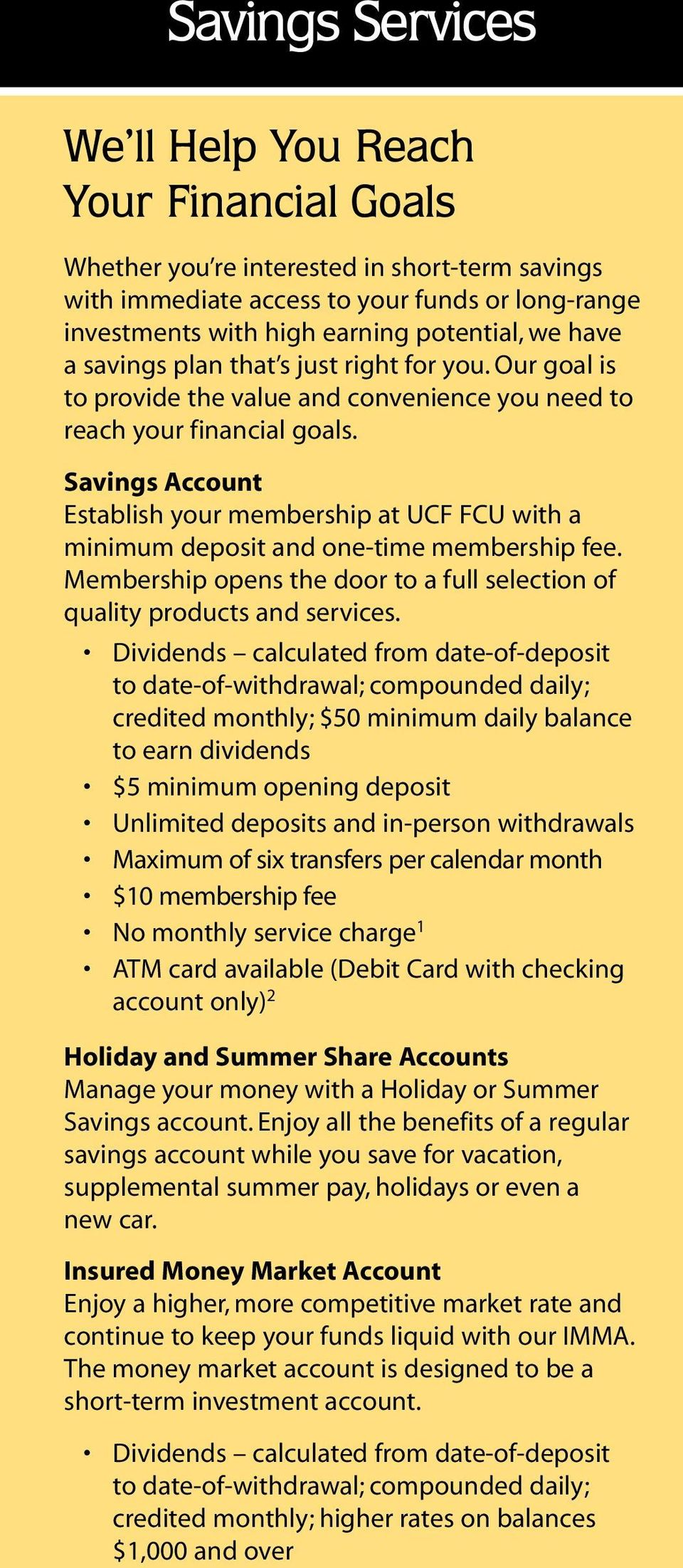 Savings Account Establish your membership at UCF FCU with a minimum deposit and one-time membership fee. Membership opens the door to a full selection of quality products and services.