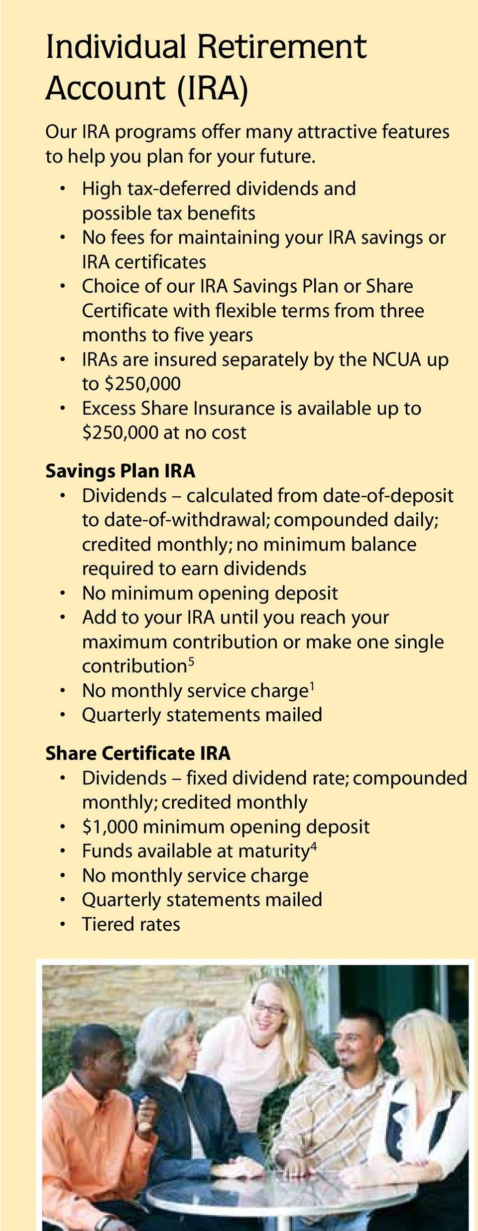 months to five years IRAs are insured separately by the NCUA up to $250,000 Excess Share Insurance is available up to $250,000 at no cost Savings Plan IRA Dividends calculated from date-of-deposit to