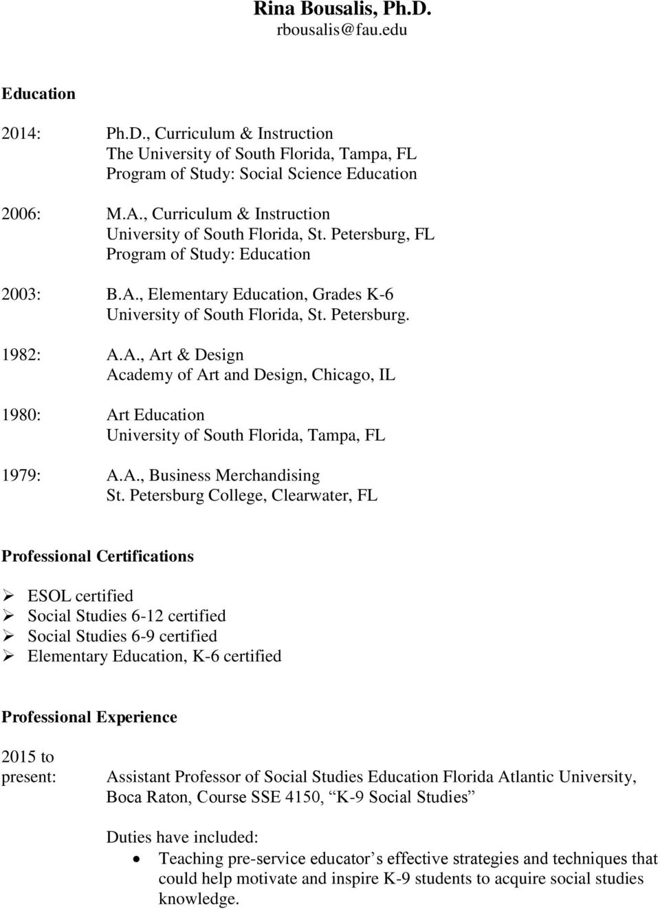 A., Art & Design Academy of Art and Design, Chicago, IL 1980: Art Education University of South Florida, Tampa, FL 1979: A.A., Business Merchandising St.