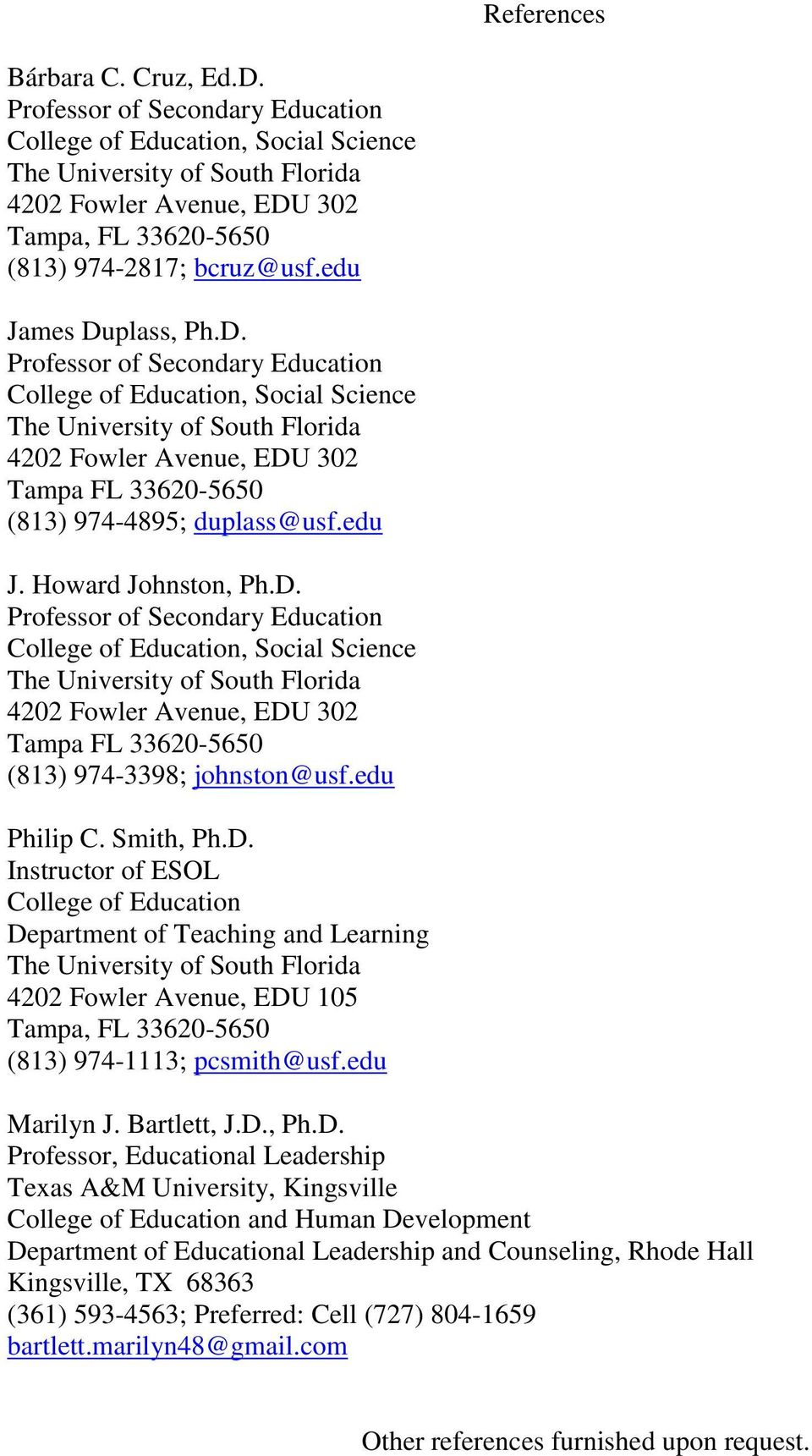 edu Philip C. Smith, Ph.D. Instructor of ESOL College of Education Department of Teaching and Learning 4202 Fowler Avenue, EDU 105 Tampa, FL 33620-5650 (813) 974-1113; pcsmith@usf.edu Marilyn J.