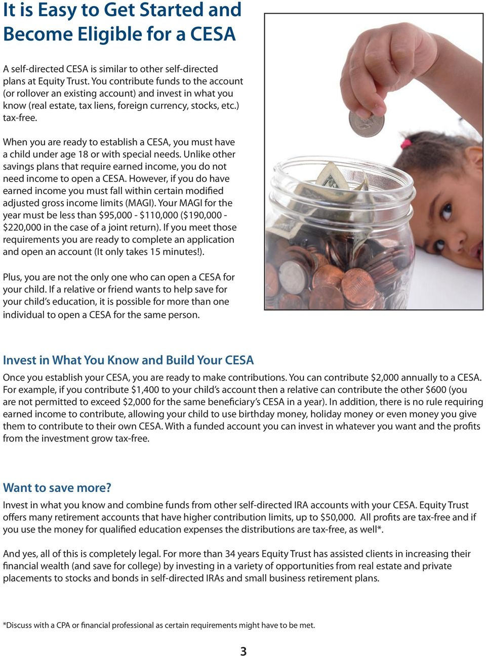When you are ready to establish a CESA, you must have a child under age 18 or with special needs. Unlike other savings plans that require earned income, you do not need income to open a CESA.