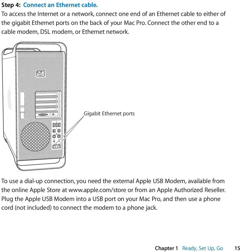 Connect the other end to a cable modem, DSL modem, or Ethernet network.