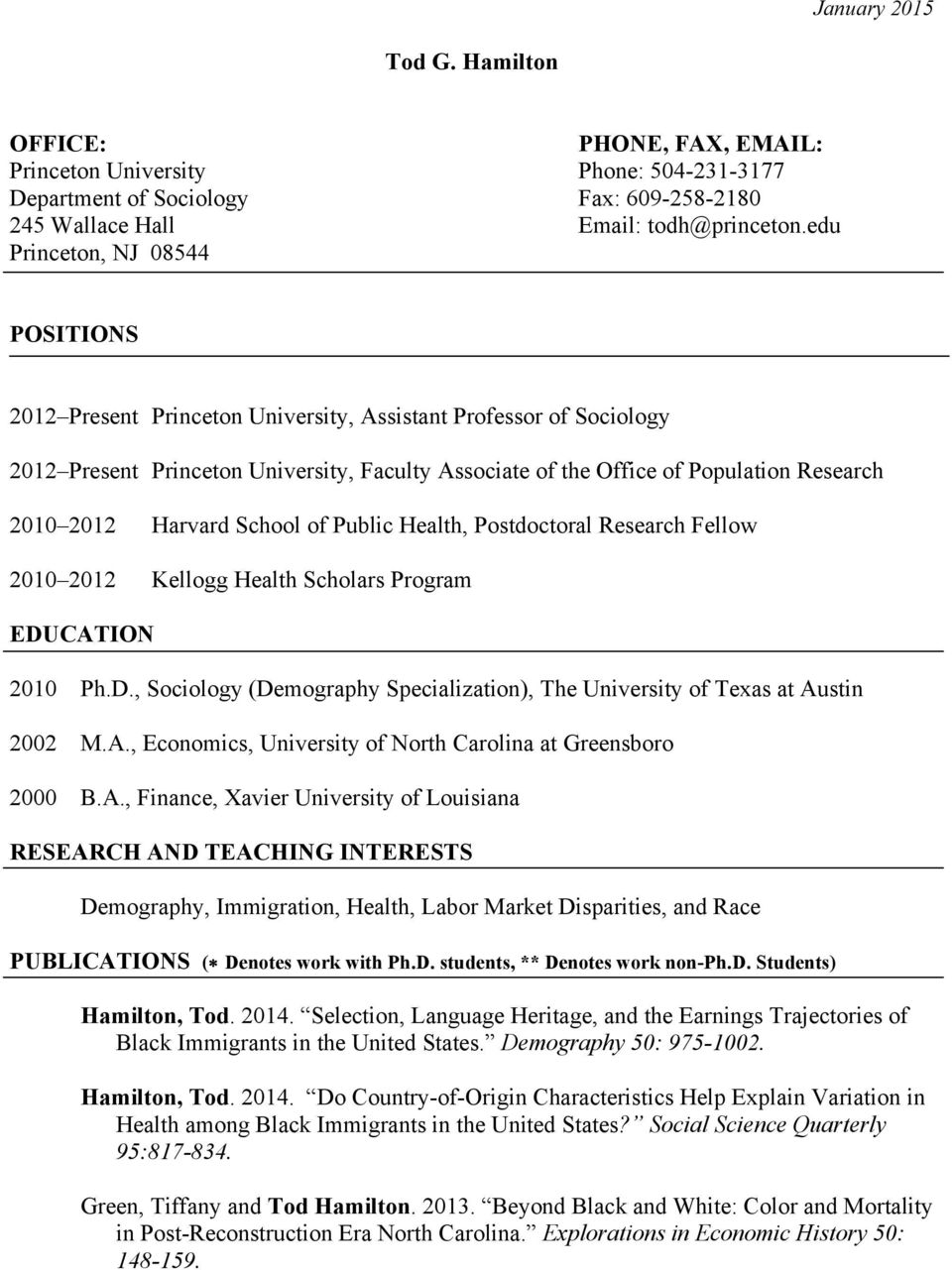 2012 Harvard School of Public Health, Postdoctoral Research Fellow 2010 2012 Kellogg Health Scholars Program EDUCATION 2010 Ph.D., Sociology (Demography Specialization), The University of Texas at Austin 2002 M.