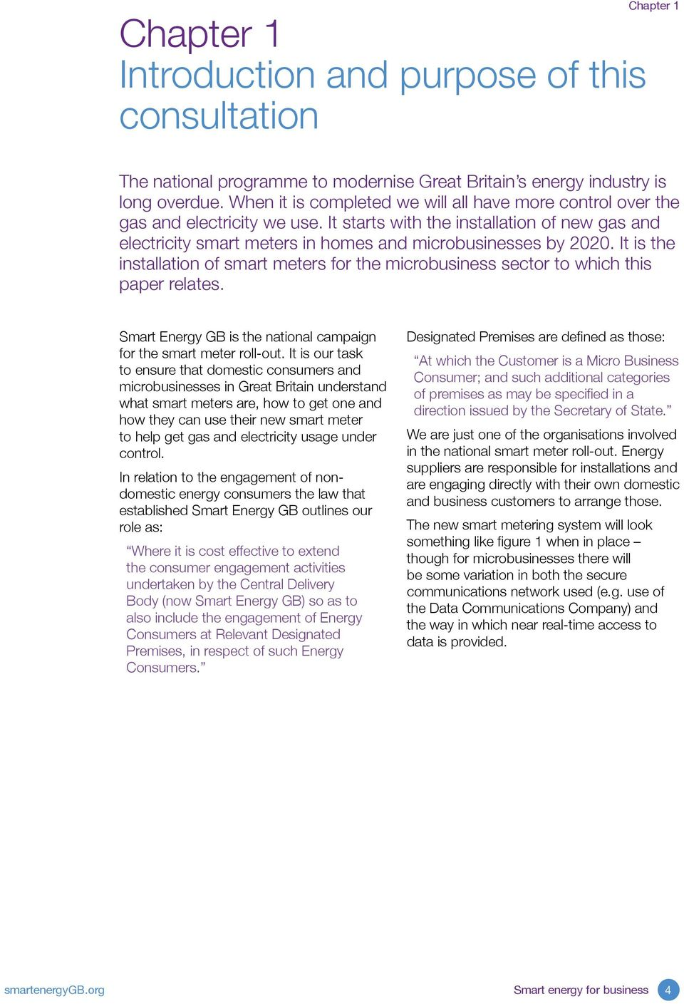It is the installation of smart meters for the microbusiness sector to which this paper relates. Smart Energy GB is the national campaign for the smart meter roll-out.