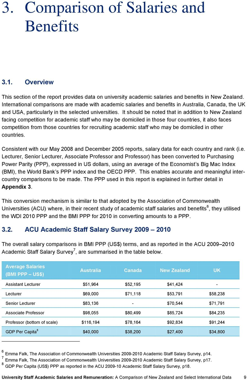It should be noted that in addition to New Zealand facing competition for academic staff who may be domiciled in those four countries, it also faces competition from those countries for recruiting