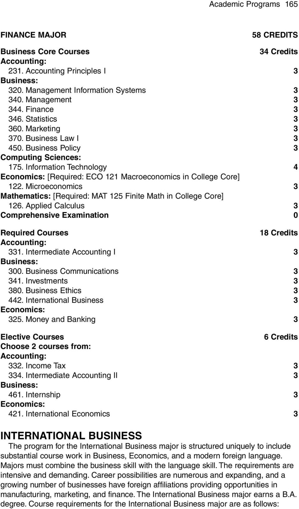 Information Technology 4 [Required: ECO 121 Macroeconomics in College Core] Mathematics: [Required: MAT 125 Finite Math in College Core] Comprehensive Examination 0 Required Courses 18 Credits 331.