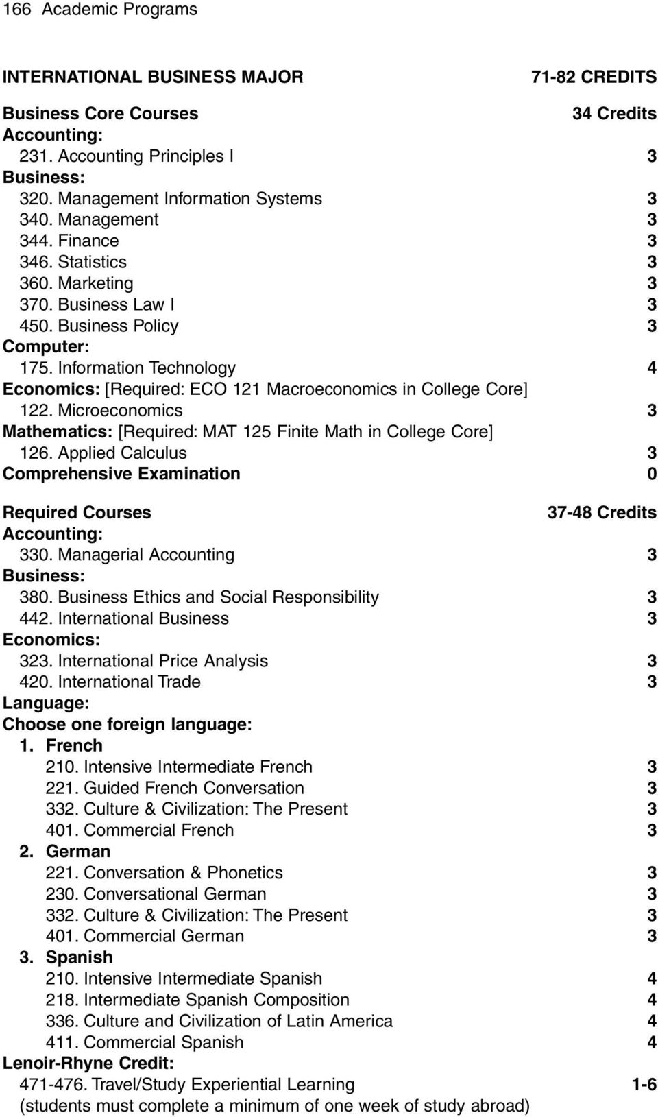 Information Technology 4 [Required: ECO 121 Macroeconomics in College Core] Mathematics: [Required: MAT 125 Finite Math in College Core] Comprehensive Examination 0 Required Courses 37-48 Credits 330.
