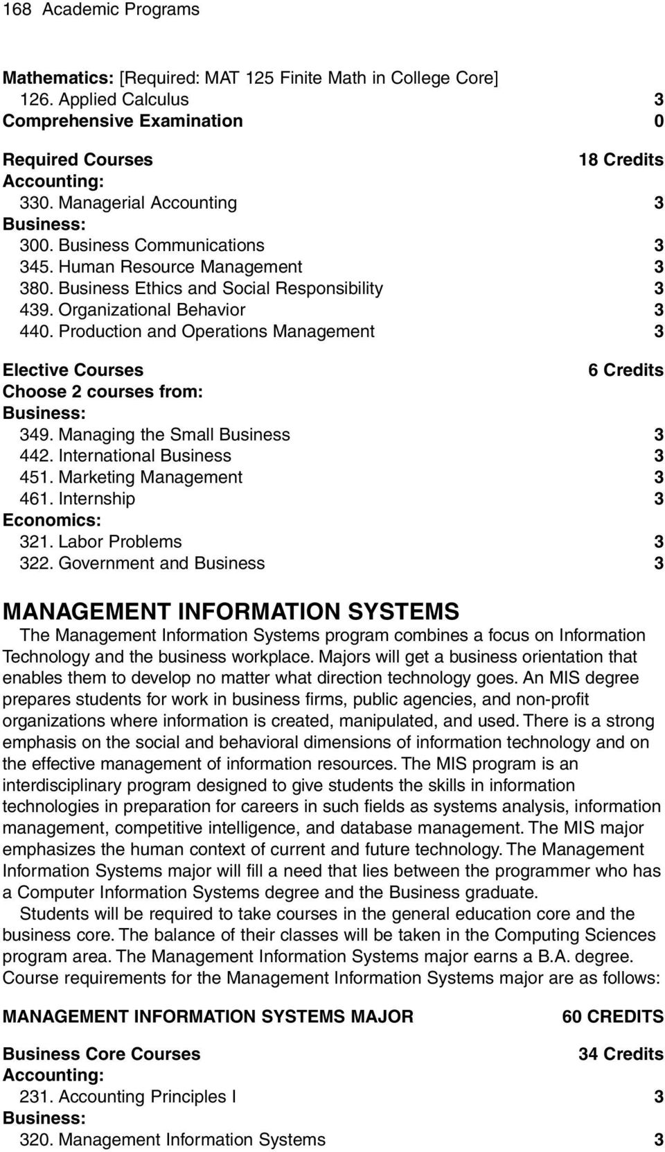 Production and Operations Management 3 Elective Courses 6 Credits Choose 2 courses from: 349. Managing the Small Business 3 442. International Business 3 451. Marketing Management 3 461.