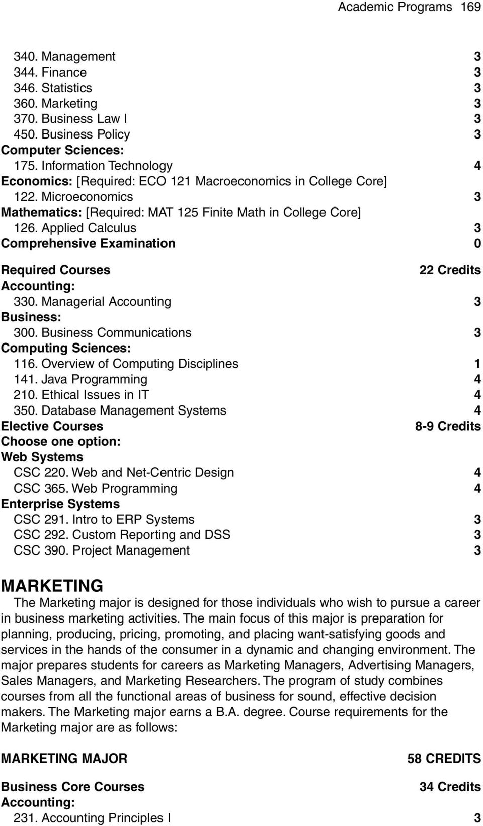 Managerial Accounting 3 300. Business Communications 3 Computing Sciences: 116. Overview of Computing Disciplines 1 141. Java Programming 4 210. Ethical Issues in IT 4 350.
