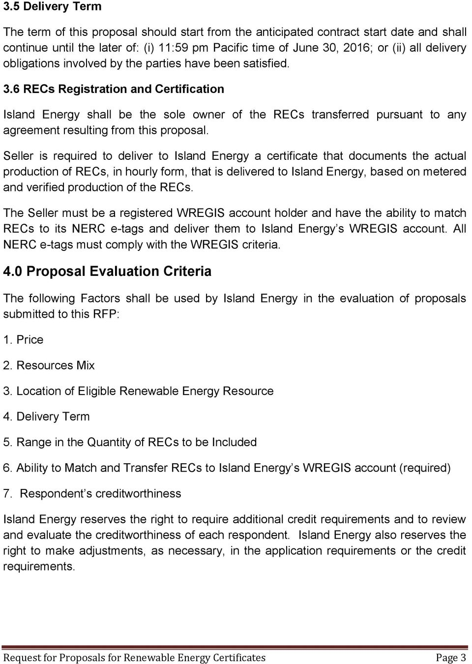 6 RECs Registration and Certification Island Energy shall be the sole owner of the RECs transferred pursuant to any agreement resulting from this proposal.