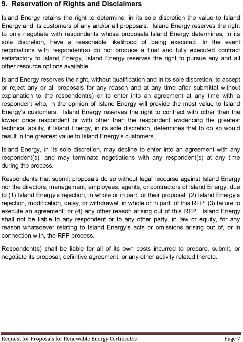 In the event negotiations with respondent(s) do not produce a final and fully executed contract satisfactory to Island Energy, Island Energy reserves the right to pursue any and all other resource