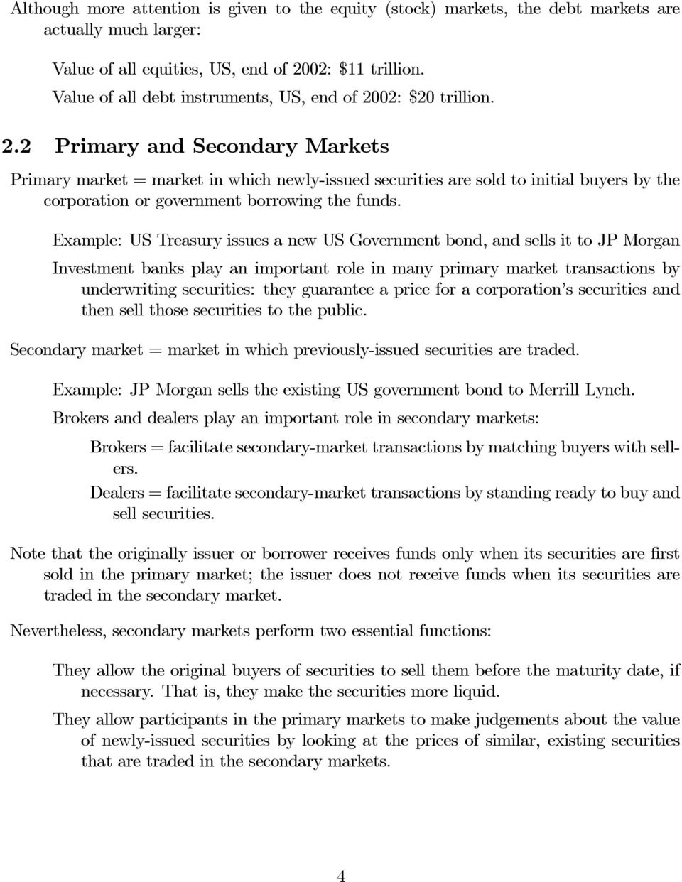 02: $20 trillion. 2.2 Primary and Secondary Markets Primary market = market in which newly-issued securities are sold to initial buyers by the corporation or government borrowing the funds.