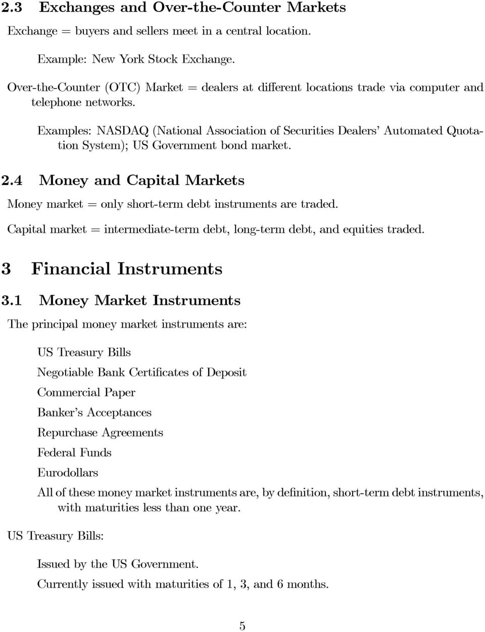 Examples: NASDAQ (National Association of Securities Dealers Automated Quotation System); US Government bond market. 2.