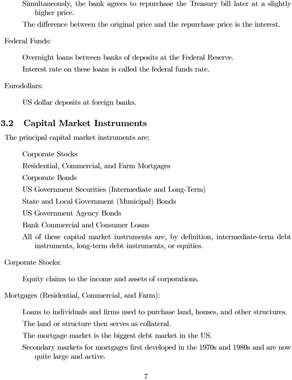 2 Capital Market Instruments The principal capital market instruments are: Corporate Stocks Residential, Commercial, and Farm Mortgages Corporate Bonds US Government Securities (Intermediate and