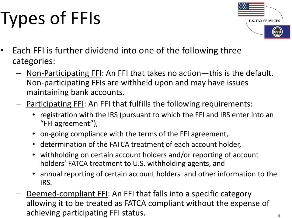 Participating FFI: An FFI that fulfills the following requirements: registration with the IRS (pursuant to which the FFI and IRS enter into an FFI agreement ), on-going compliance with the terms of