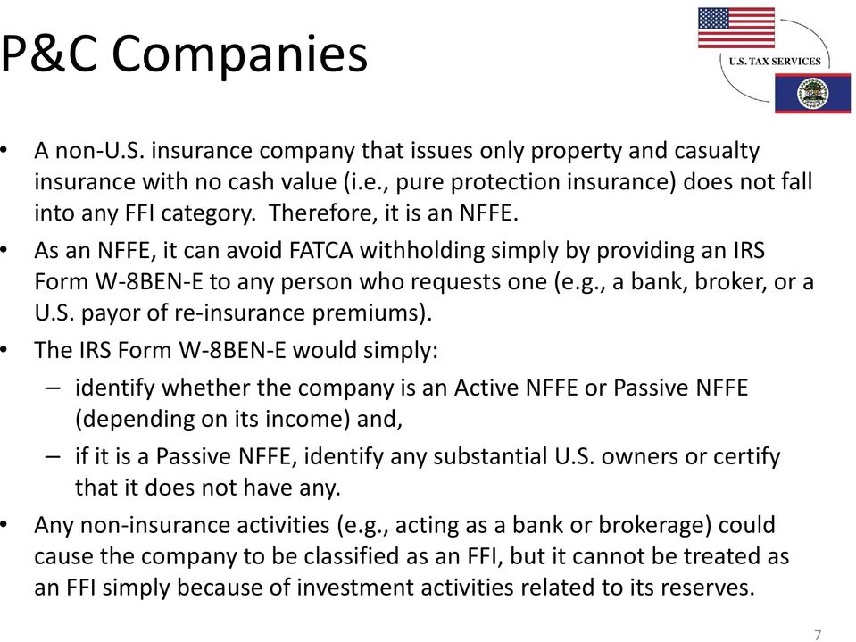 The IRS Form W-8BEN-E would simply: identify whether the company is an Active NFFE or Passive NFFE (depending on its income) and, if it is a Passive NFFE, identify any substantial U.S. owners or certify that it does not have any.