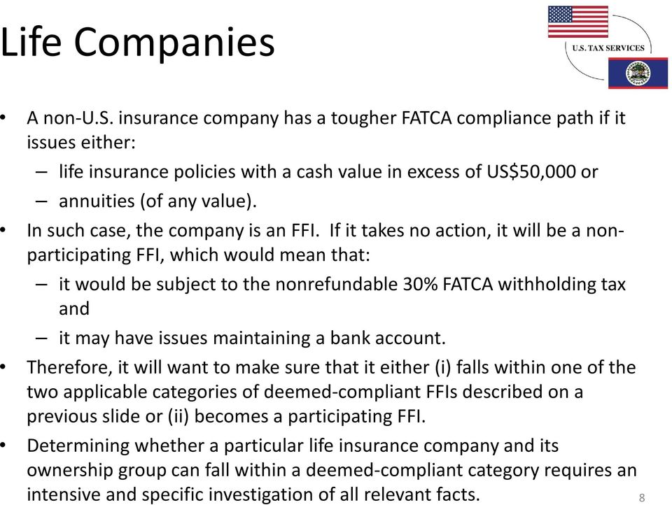 If it takes no action, it will be a nonparticipating FFI, which would mean that: it would be subject to the nonrefundable 30% FATCA withholding tax and it may have issues maintaining a bank account.