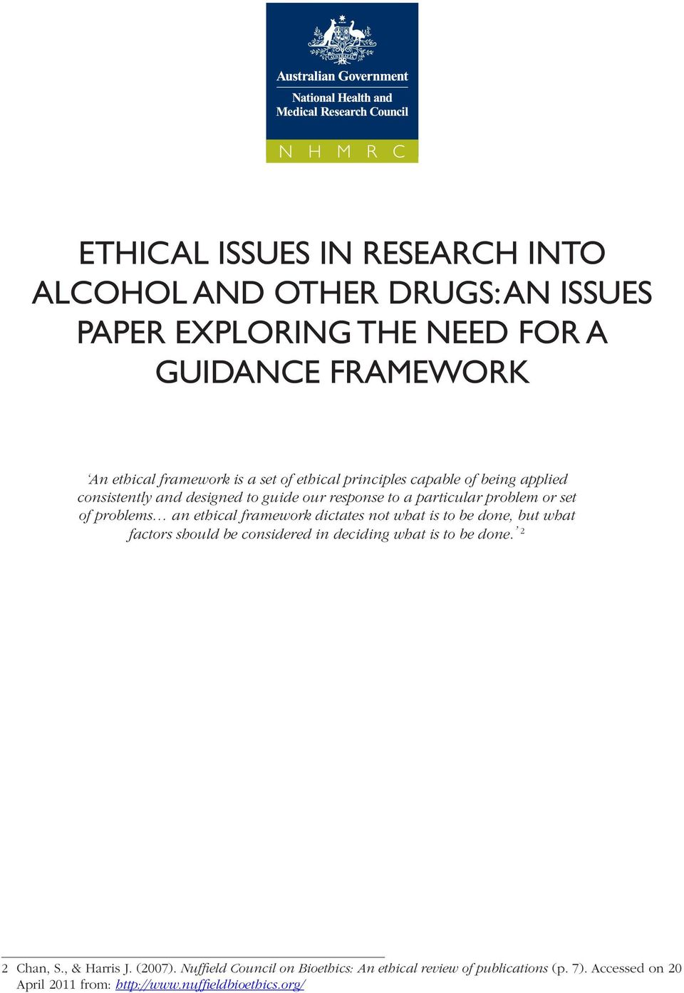 ethical framework dictates not what is to be done, but what factors should be considered in deciding what is to be done. 2 2 Chan, S., & Harris J.