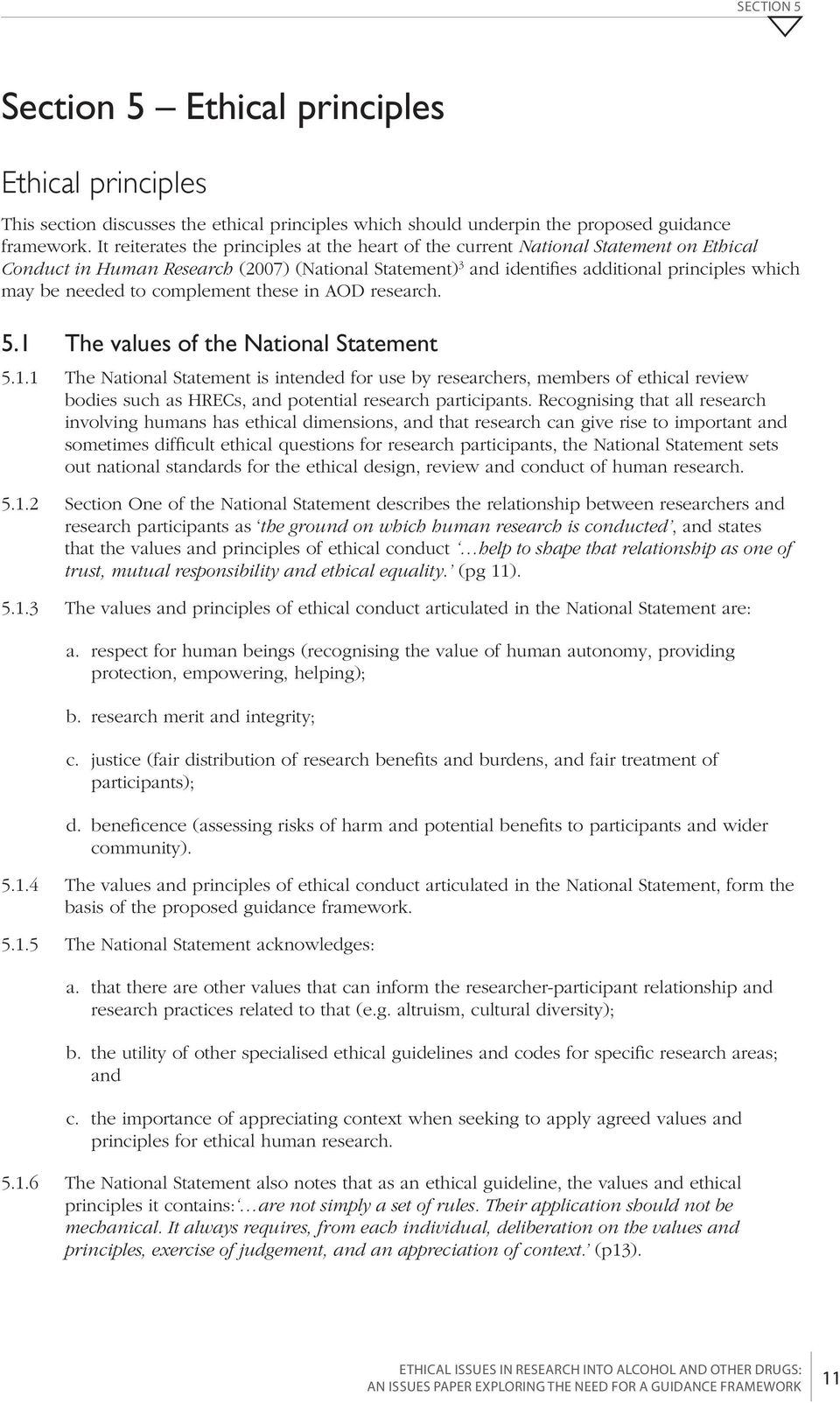 to complement these in AOD research. 5.1 The values of the National Statement 5.1.1 The National Statement is intended for use by researchers, members of ethical review bodies such as HRECs, and potential research participants.