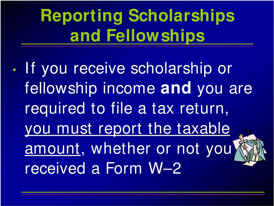 are required to file a tax return, you must report