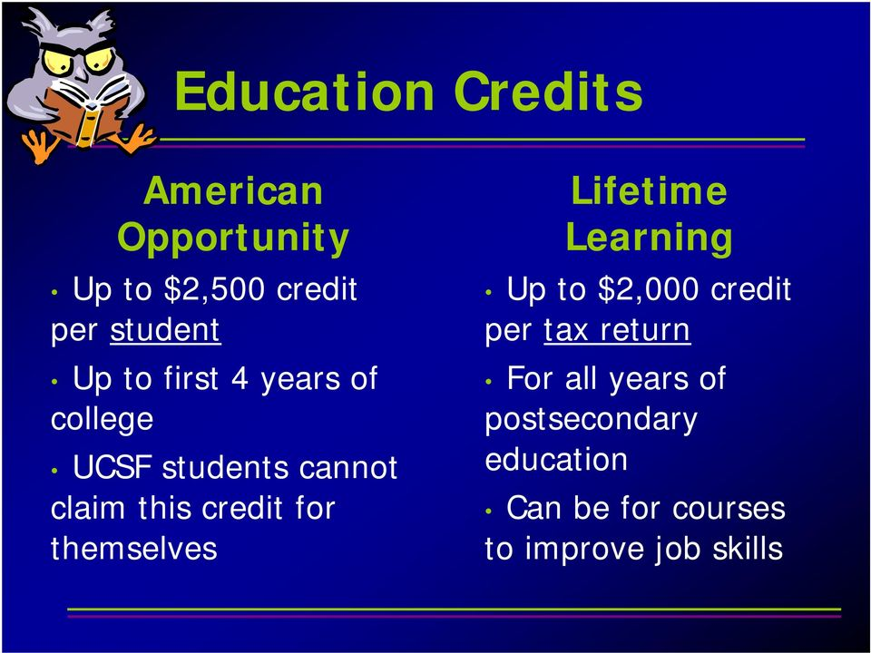 for themselves Lifetime Learning Up to $2,000 credit per tax return For