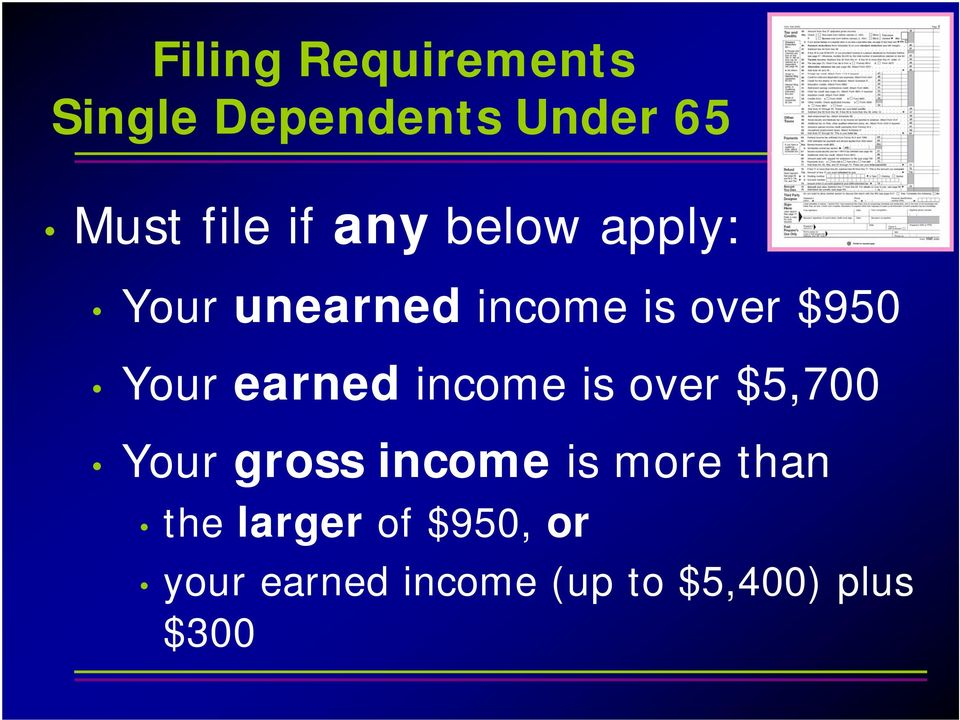 earned income is over $5,700 Your gross income is more than