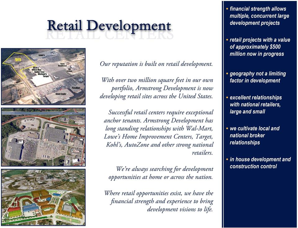 Armstrong Development has long standing relationships with Wal-Mart, Lowe s Home Improvement Centers, Target, Kohl s, AutoZone and other strong national retailers.