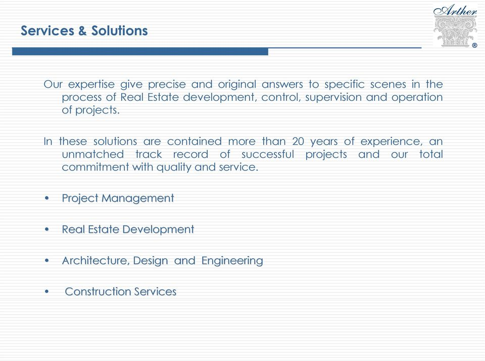 In these solutions are contained more than 20 years of experience, an unmatched track record of successful